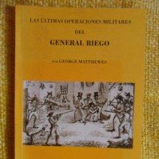 Militaria: LAS ULTIMAS OPERACIONES MILITARES DEL GENERAL RIEGO. POR GEORGE MATTHEWES. PROLOGO DE A. GIL NOVALES. Lote 49024528