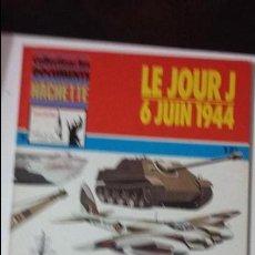 Militaria: LE JOUR J, 6 JUIN 1944, ED. HACHETTE. Lote 49096878