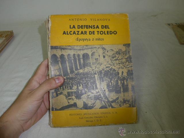 LIBRO LA DEFENSA DEL ALCAZAR DE TOLEDO, HECHO POR REPUBLICANOS DE MEJICO EXILIO, 1963, GUERRA CIVIL (Militar - Libros y Literatura Militar)
