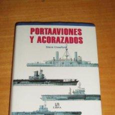 Militaria: PORTAAVIONES Y ACORAZADOS- STEVE CRAWFORD- LIBSA- ¡COMO NUEVO- IMPECABLE!.. Lote 49839598