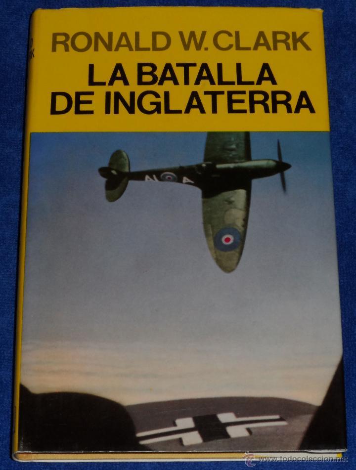 LA BATALLA DE INGLATERRA - RONALD W.CLARK - EDITORIAL JUVENTUD (1981) ¡IMPECABLE! (Militar - Libros y Literatura Militar)
