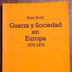 Militaria: GUERRA Y SOCIEDAD EN EUROPA 1870-1970 (BRIAN BOND) MINISTERIO DE DEFENSA. 1990. RAREZA!. Lote 50431723