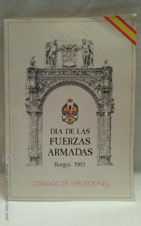 CATALOGO DEL EJERCITO - DIA DE LAS FUERZAS ARMADAS BURGOS 1983 - CATALOGO DE EXPOSICIONES (Militar - Libros y Literatura Militar)