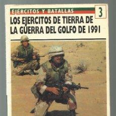 Militaria: EJERCITOS Y BATALLAS Nº 3 : LOS EJERCITOS DE TIERRA DE LA GUERRA DEL GOLFO DE 1991. Lote 51224200