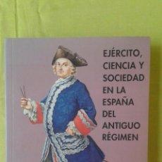Militaria: EJERCITO, CIENCIA Y SOCIEDAD EN LA ESPAÑA DEL ANTIGUO REGIMEN. Lote 52533679