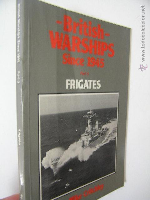 BRITISH WARSHIPS SINCE 1945 FRIGATES ,CRITCHLEY,MARITIME BOOKS ED,REF MILITAR BS7 (Militar - Libros y Literatura Militar)