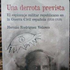 Militaria: UNA DERROTA PREVISTA. EL ESPIONAJE MILITAR REPUBLICANO EN LA GUERRA CIVIL ESPAÑOLA. Lote 53543560