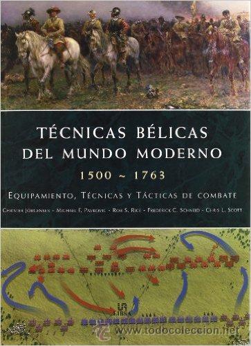 TÉCNICAS BÉLICAS DEL MUNDO MODERNO 1500-1763 (Militar - Libros y Literatura Militar)