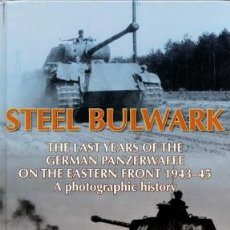 Militaria: STEEL BULWARK. THE LAST YEARS OF THE GERMAN PANZERWAFFE ON THE EASTERN FRONT 1943-45. Lote 53980805
