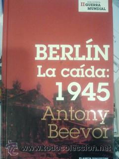 BERLÍN. LA CAÍDA: 1945 (Militar - Libros y Literatura Militar)