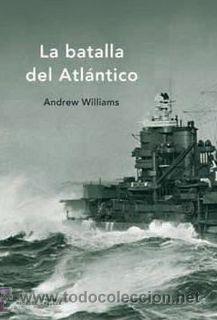 LA BATALLA DEL ATLÁNTICO. SEGUNDA GUERRA MUNDIAL (Militar - Libros y Literatura Militar)