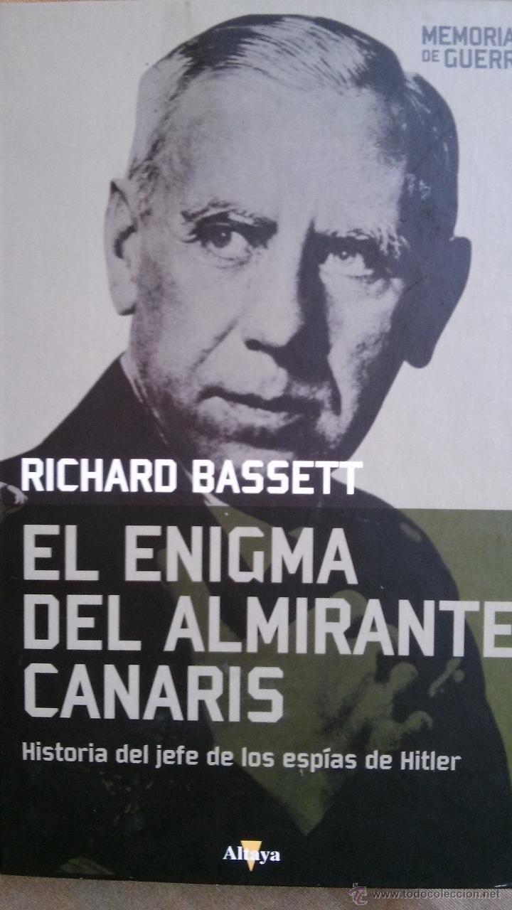 EL ENIGMA DEL ALMIRANTE CANARIS. HISTORIA DEL JEFE DE LOS ESPIAS DE HITLER (Militar - Libros y Literatura Militar)
