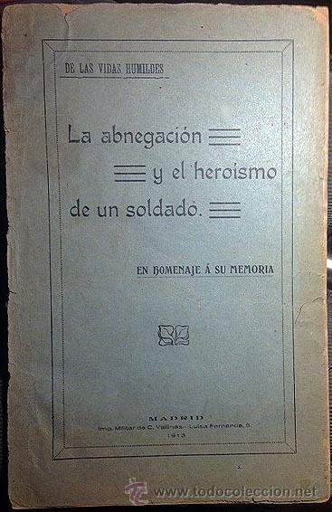 GUARNICIÓN DE BURGOS. REGIMIENTO DE SAN MARCIAL : LA ABNEGACIÓN Y EL HEROÍSMO DE UN SOLDADO. 1913 (Militar - Libros y Literatura Militar)