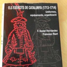 Militaria: LOS EJERCITOS EN CATALUÑA. ELS EXÈRCITS DE CATALUNYA 1713-1714. UNIFORMES, EQUIPAMENTS, ORGANITZACIÓ. Lote 54806913