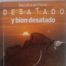 Militaria: LIBRO: DESATADO Y BIEN DESATADO. DIEZ AÑOS SIN FRANCO. AUTOR: MIGUEL ÁNGEL GARRIDO GALLARDO. 1985. Lote 55005318