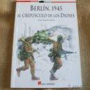 Militaria: BERLIN 1945 EL CREPUSCULO DE LOS DIOSES. Lote 55785202