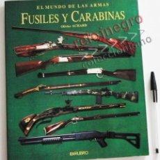 Militaria: FUSILES Y CARABINAS - EL MUNDO DE LAS ARMAS - LIBRO OLIVIER ACHARD MUY ILUSTRADO ARMA FUSIL HISTORIA. Lote 55858991