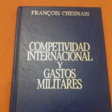 Militaria: 396 - COMPETITIVIDAD INTERNACIONAL Y GASTOS MILITARES FRANÇOIS CHESNAS EDICIONES EJERCITO 1991. Lote 56694933