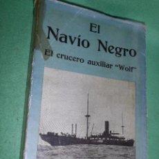 Militaria: DIFICIL LIBRO EL NAVIO NEGRO EL CRUCERO AUXILIAR WOLF WWI 1916-1918 F. WITSCHETZKY 1939. Lote 56804215