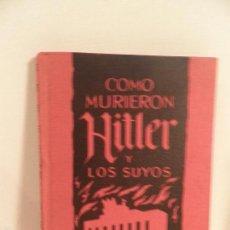 Militaria: LIBRO ANTIGUO -COMO MURIERON HITLER Y LOS SUYOS-EDICIONES RODEGAR-BARCELONA-1º EDICION. Lote 56860900