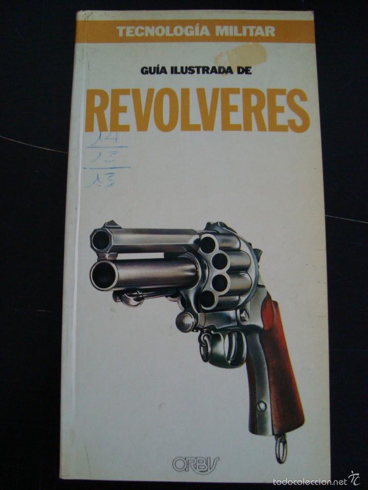 REVOLVERES. GUIA ILUSTRADA. EDICIONES ORBIS TECNOLOGIA MILITAR. (Militar - Libros y Literatura Militar)