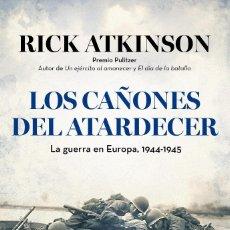 Militaria: LOS CAÑONES DEL ATARDECER. RICK ATKINSON. Lote 57363506