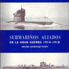 Militaria: SUBMARINOS ALIADOS EN LA GRAN GUERRA 1914-1918. CRISTINO CASTROVIEJO VICENTE. REAL DEL CATORCE, ESPA. Lote 58280627