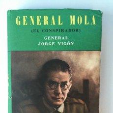 Militaria: ANTIGUO LIBRO - GENERAL MOLA - EL CONSPIRADOR - GENERAL JORGE VIGÓN - 1957 - LA EPOPEYA Y SUS HEROES. Lote 58502074