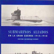 Militaria: SUBMARINOS ALIADOS EN LA GRAN GUERRA 1914 / 1918 - REAL DEL CATORCE ED. 2006. Lote 58523029
