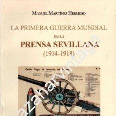 Militaria: LA PRIMERA GUERRA MUNDIAL EN LA PRENSA SEVILLANA,(1914-1918), MANUEL MARTINEZ HERMOSO,206 PAGINAS. Lote 58700996