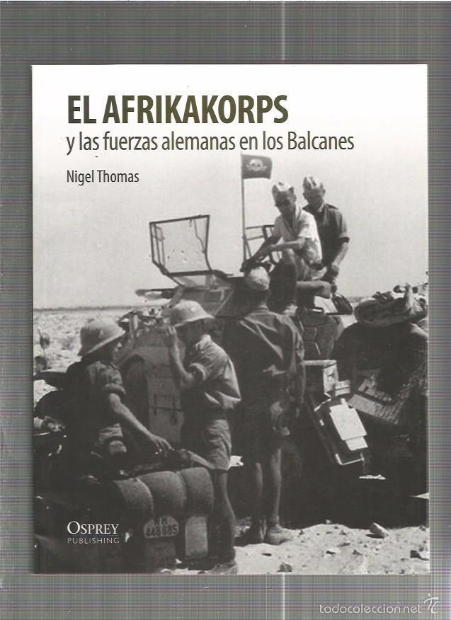 AFRIKAKORPS FUERZAS ALEMANAS BALCANES (Militar - Libros y Literatura Militar)
