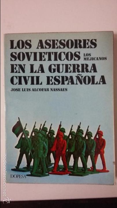 JOSE LUIS ALCOFAR NASSAES LOS ASESORE SOVIETICOS EN LA GUERRA CIVIL ESPAÑOLA. ED DOPESA (Militar - Libros y Literatura Militar)
