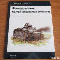 Militaria: OSPREY - CARROS DE COMBATE: FLAMMPANZER, CARROS LANZALLAMAS ALEMANES. Lote 62298368