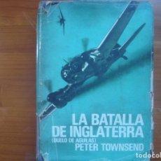 Militaria: LA BATALLA DE INGLATERRA (DUELO DE AGUILAS). PETER TOWNSEND. Lote 64761307