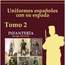 Militaria: UNIFORMES ESPAÑOLES CON SU ESPADA TOMO 2 INFANTERÍA POR VICENTE TOLEDO. Lote 122466656