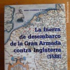 Militaria: LA FUERZA DEL DESEMBARCO DE LA GRAN ARMADA CONTRA INGLATERRA 1588.O'DONNELL Y DUQUE ESTRADA. NAVAL.. Lote 64820395