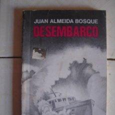 Militaria: DESEMBARCO, DE JUAN ALMEIDA BOSQUE. EDITORIAL DE CIENCIAS SOCIALES, LA HABANA, 1988. Lote 67032090