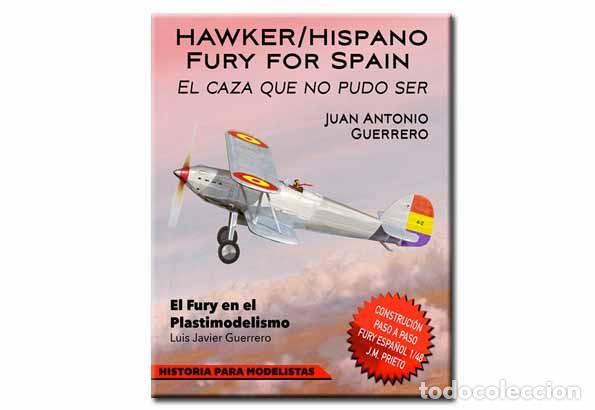 LIBRO SOBRE EL BIPLANO DE CAZA HAWKER HISPANO FURY FOR SPAIN DE JUAN ANTONIO GUERRERO (Militar - Libros y Literatura Militar)