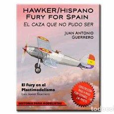 Militaria: LIBRO SOBRE EL BIPLANO DE CAZA HAWKER HISPANO FURY FOR SPAIN DE JUAN ANTONIO GUERRERO. Lote 183713681