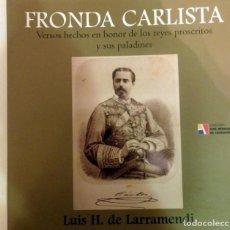 Militaria: FRONDA CARLISTA. VERSOS HECHOS EN HONOR DE LOS REYES PROSCRITOS Y SUS PALADINES - HERNANDO DE LARR. Lote 68892057