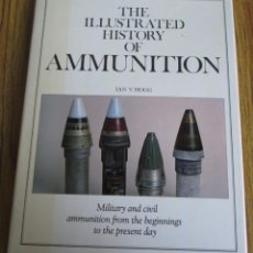 Militaria: THE ILLUSTRATED HISTORY OF AMMUNITION POR IAN V. HOGG MILITARY AND CIVIL AMMUNITION FOR THE BEGINNIN. Lote 69655877