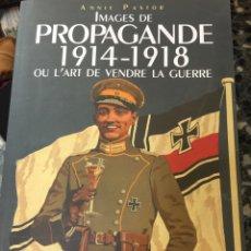 Militaria: IMAGES DE PROPAGANDE 1914-1918 OU L'ART DE VENDRE LA GUERRE. Lote 71925377
