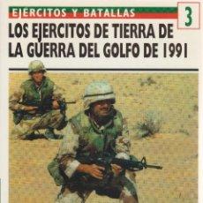 Militaria: LOS EJÉRCITOS DE TIERRA DE LA GUERRA DEL GOLFO DE 1991 EJÉRCITOS Y BATALLAS #3 OSPREY MILITARY. Lote 74259931