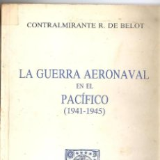Militaria: LA GUERRA AERONAVAL EN EL PACIFICO 1941.1945 CONTRALMIRANTE DE BELOT,EDITORIAL NAVAL. Lote 75364639