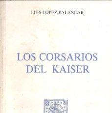 Militaria: LOS CORSARIOS DEL KAISER LA FLOTA CORSARIA QUE HIZO LA GUERRA NAVAL EN LA ARMADA ALEMANA 1914-18. Lote 76030651