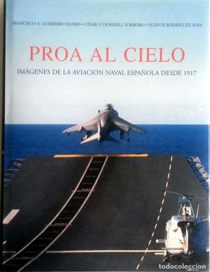 LIBRO: PROA AL CIELO - IMAGENES DE LA AVIACION NAVAL ESPAÑOLA DESDE 1917. (Militar - Libros y Literatura Militar)