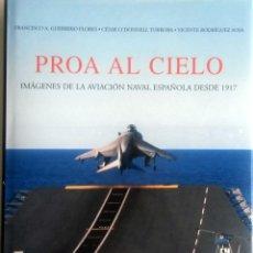 Militaria: LIBRO: PROA AL CIELO - IMAGENES DE LA AVIACION NAVAL ESPAÑOLA DESDE 1917.. Lote 76535423