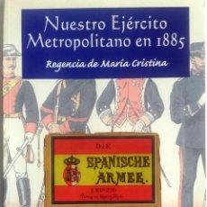 Militaria: LIBRO: NUESTRO EJÉRCITO METROPOLITANO EN 1885 - REGENCIA DE MARIA CRISTINA.. Lote 76540091