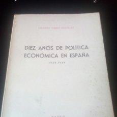 Militaria: LIBRO DIEZ AÑOS DE POLITICA ECONOMICA EN.ESPAÑA. GUERRA CIVIL. FALANGE. FRANQUISTA. AUTARQUIA.FRANCO. Lote 77128003