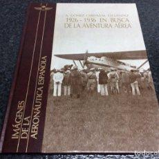 Militaria: 1926 - 1936 EN BUSCA DE LA AVENTURA AEREA, IMAGENES DE LA AERONAUTICA ESPAÑOLA - EN COMIC. Lote 34631765